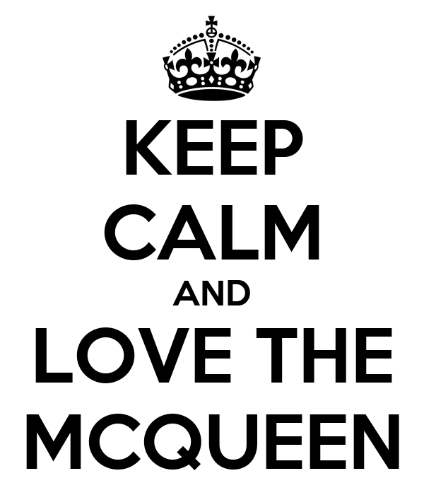 KEEP CALM AND LOVE THE MCQUEEN