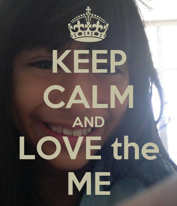 KEEP CALM AND LOVE the ME