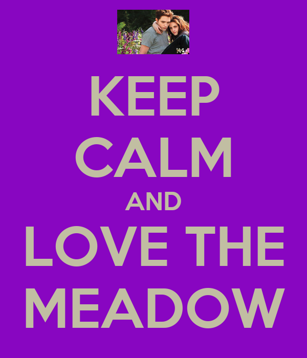 KEEP CALM AND LOVE THE MEADOW