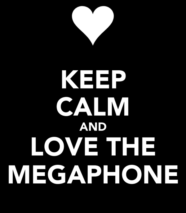 KEEP CALM AND LOVE THE MEGAPHONE