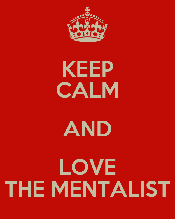 KEEP CALM AND LOVE THE MENTALIST