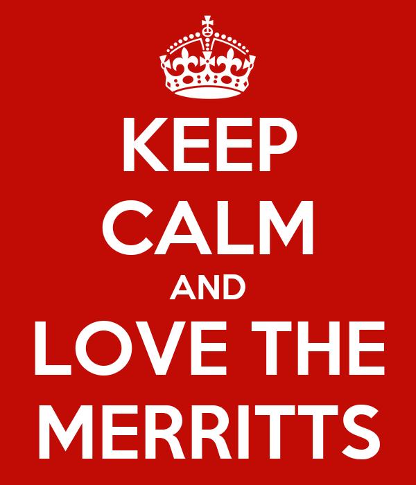 KEEP CALM AND LOVE THE MERRITTS
