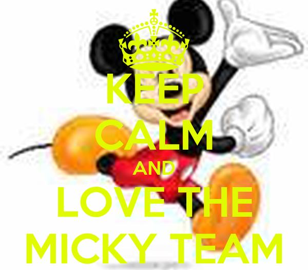 KEEP CALM AND LOVE THE MICKY TEAM