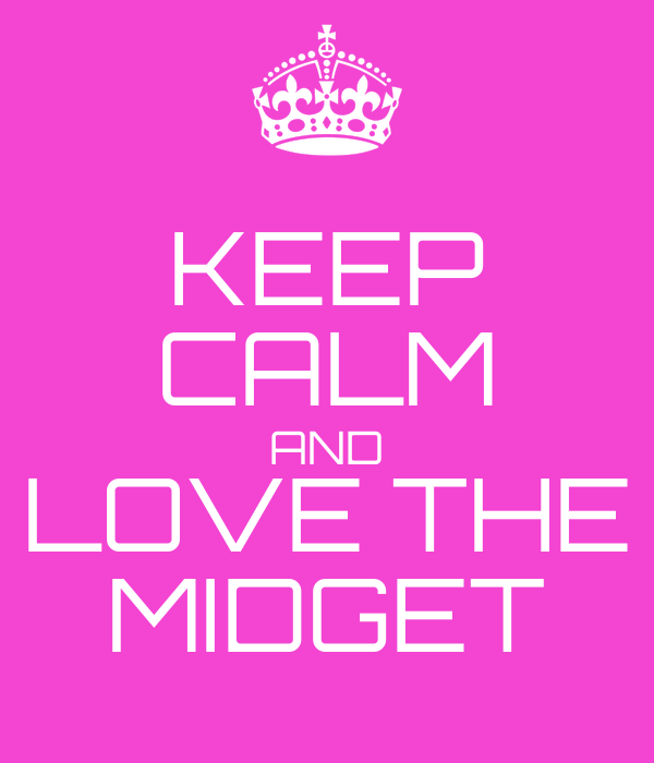 KEEP CALM AND LOVE THE MIDGET