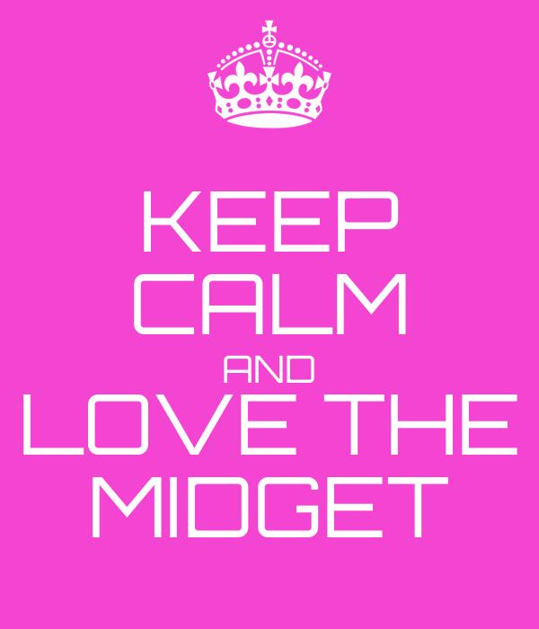 KEEP CALM AND LOVE THE MIDGET