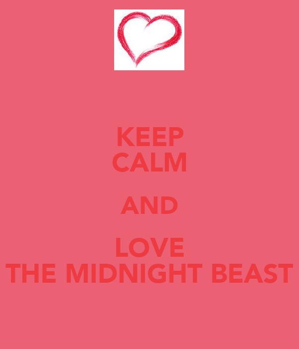 KEEP CALM AND LOVE THE MIDNIGHT BEAST