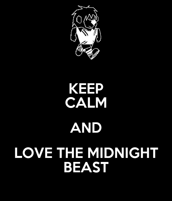 KEEP CALM AND LOVE THE MIDNIGHT BEAST