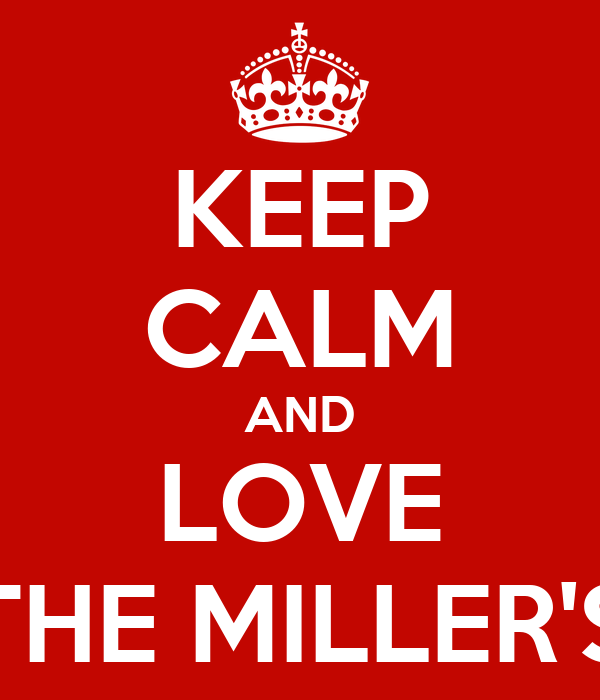 KEEP CALM AND LOVE THE MILLER'S