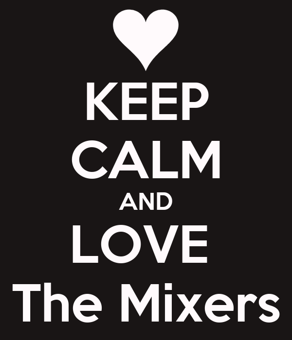 KEEP CALM AND LOVE  The Mixers