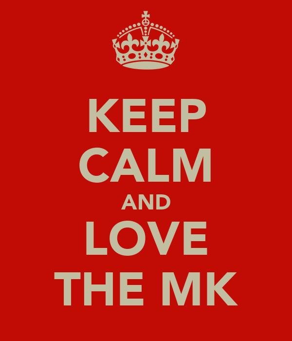 KEEP CALM AND LOVE THE MK