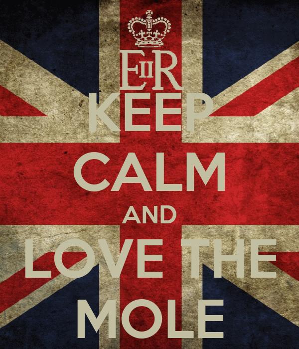 KEEP CALM AND LOVE THE MOLE