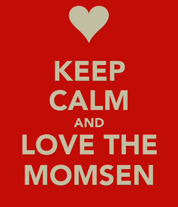KEEP CALM AND LOVE THE MOMSEN
