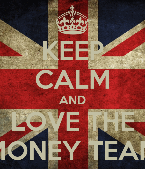 KEEP CALM AND LOVE THE MONEY TEAM