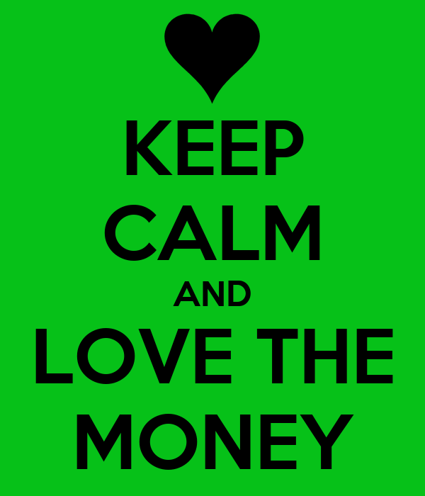 KEEP CALM AND LOVE THE MONEY