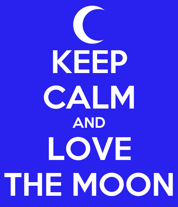 KEEP CALM AND LOVE THE MOON