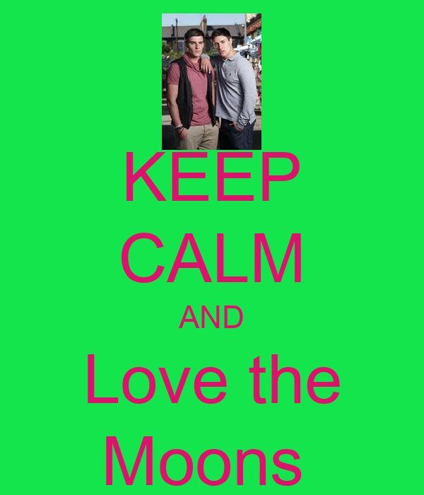 KEEP CALM AND Love the Moons
