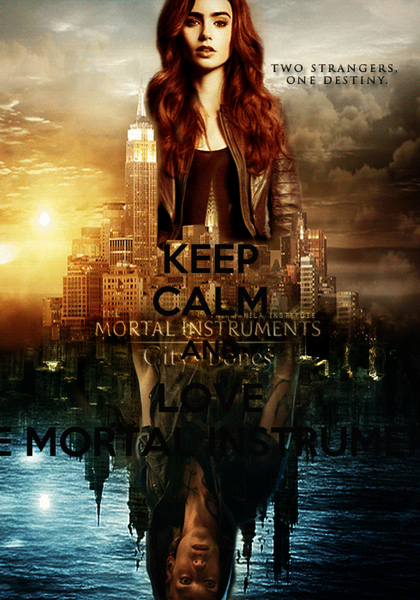 KEEP CALM AND LOVE THE MORTAL INSTRUMENTS
