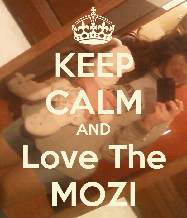 KEEP CALM AND Love The MOZI