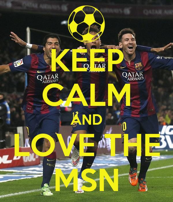KEEP CALM AND LOVE THE MSN