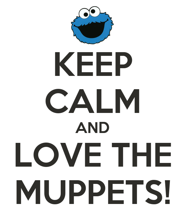 KEEP CALM AND LOVE THE MUPPETS!