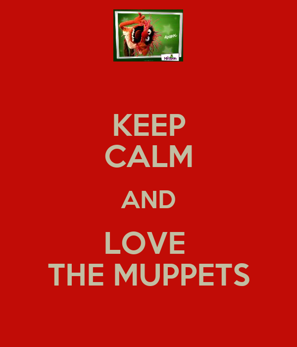 KEEP CALM AND LOVE  THE MUPPETS