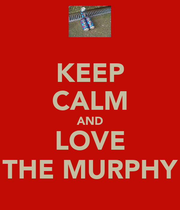 KEEP CALM AND LOVE THE MURPHY
