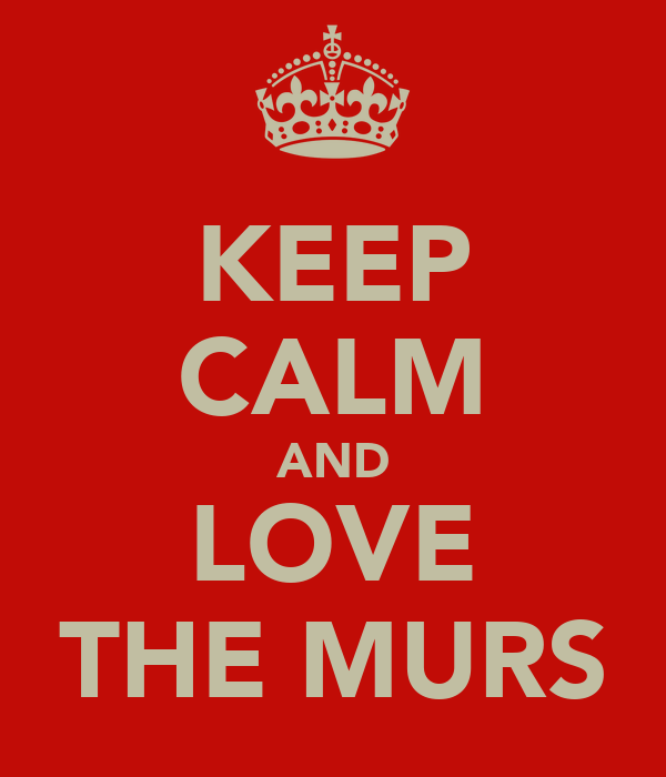 KEEP CALM AND LOVE THE MURS