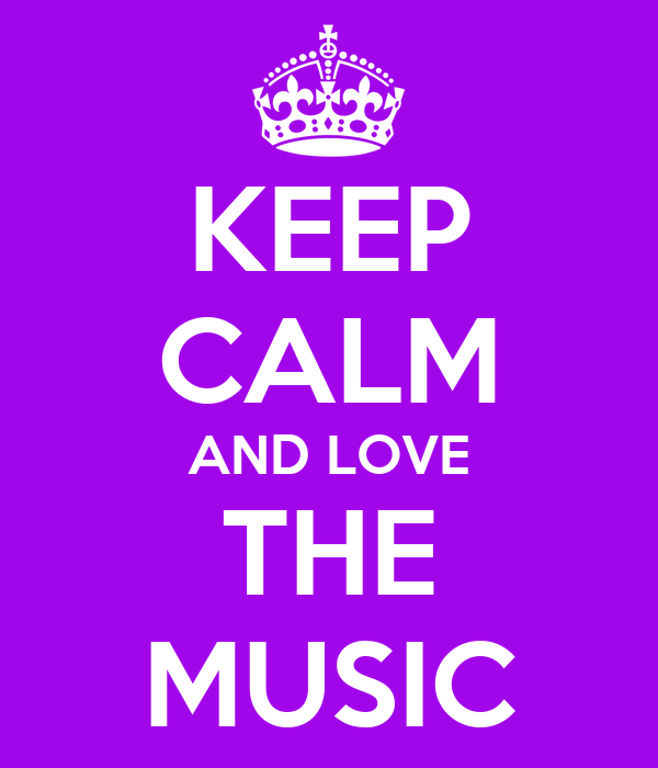 KEEP CALM AND LOVE THE MUSIC