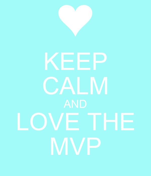 KEEP CALM AND LOVE THE MVP