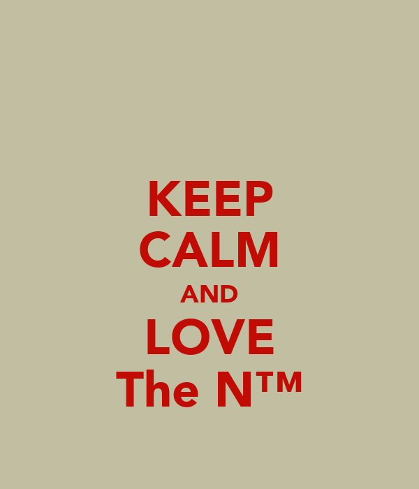 KEEP CALM AND LOVE The N™