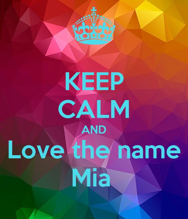 KEEP CALM AND Love the name Mia