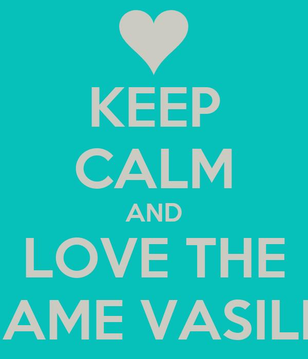 KEEP CALM AND LOVE THE NAME VASILE