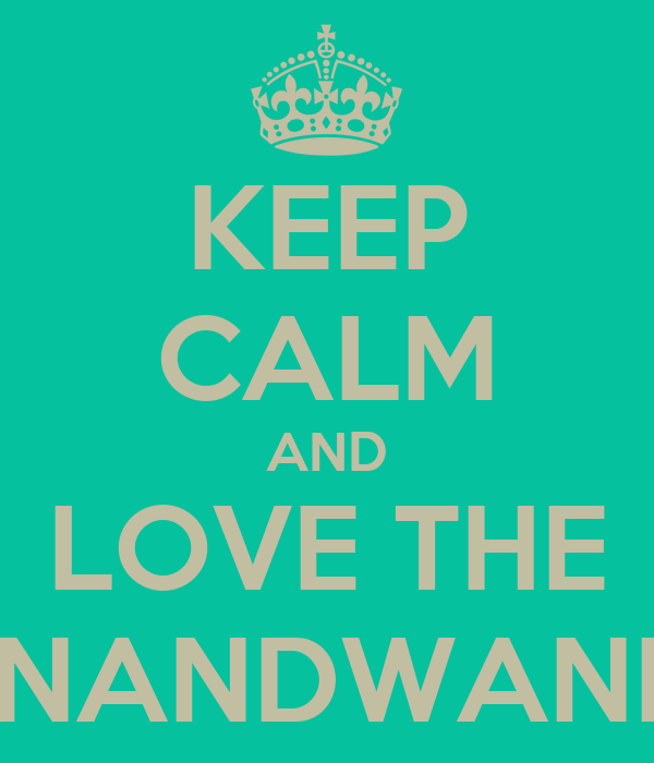 KEEP CALM AND LOVE THE NANDWANI