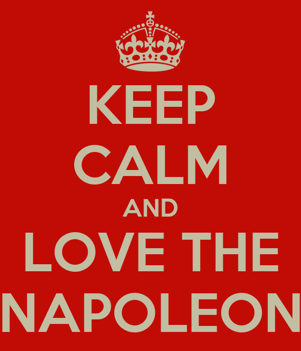 KEEP CALM AND LOVE THE NAPOLEON