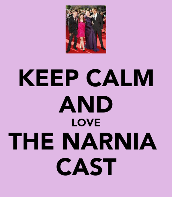 KEEP CALM AND LOVE THE NARNIA  CAST