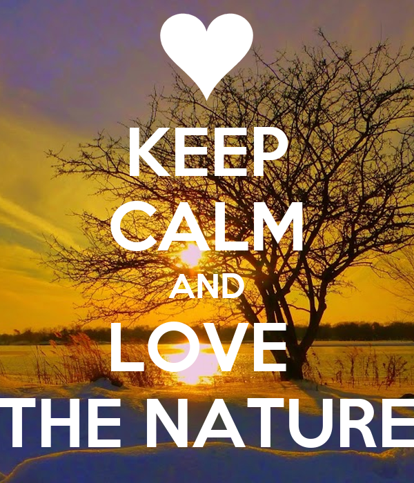KEEP CALM AND LOVE  THE NATURE