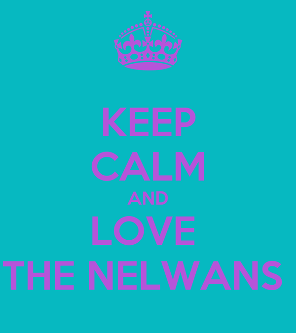 KEEP CALM AND LOVE  THE NELWANS