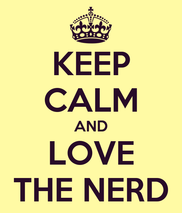 KEEP CALM AND LOVE THE NERD