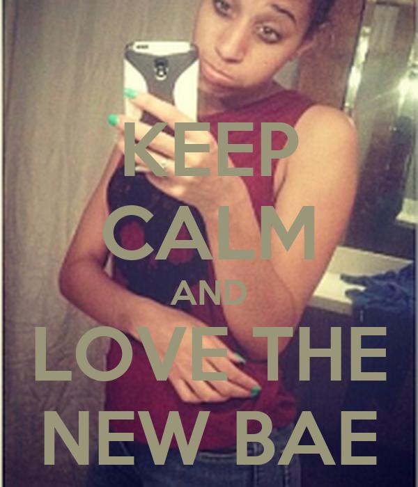 KEEP CALM AND LOVE THE NEW BAE