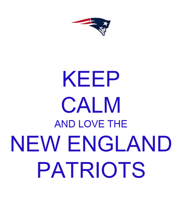 KEEP CALM AND LOVE THE NEW ENGLAND PATRIOTS