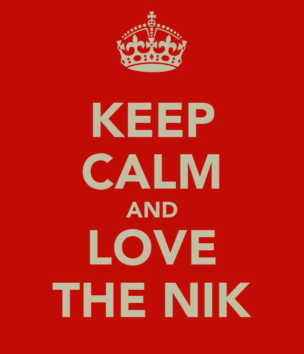 KEEP CALM AND LOVE THE NIK