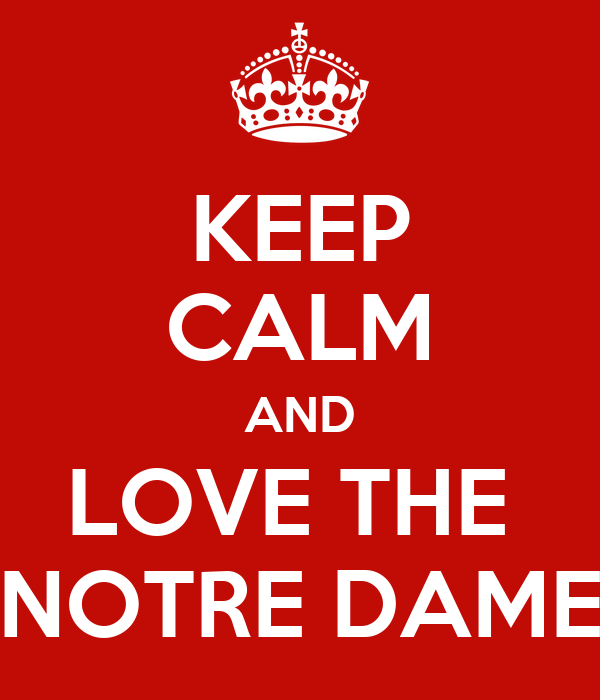 KEEP CALM AND LOVE THE  NOTRE DAME