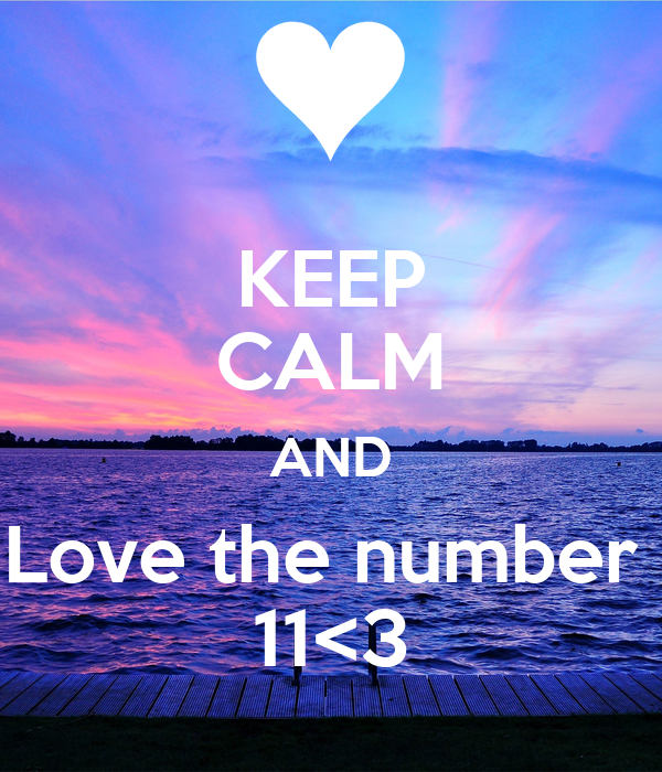 KEEP CALM AND Love the number  11<3