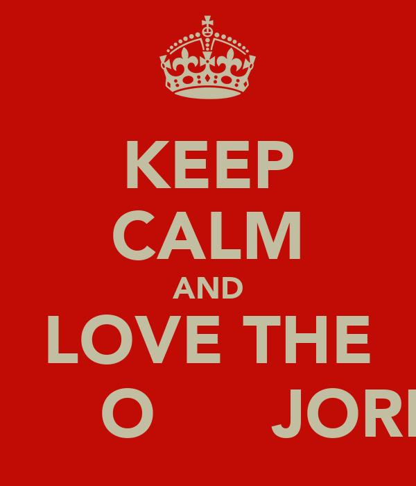 KEEP CALM AND LOVE THE Oиє٭ c∕̴Ɩи∂٭ Oиℓƴ٭  JORDYN x