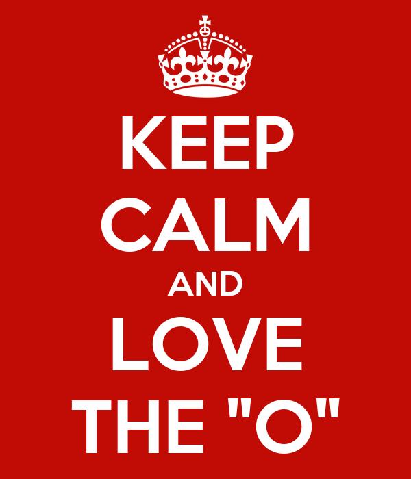 "KEEP CALM AND LOVE THE ""O"""