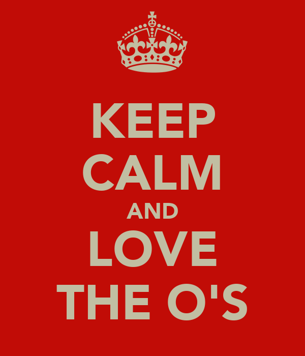 KEEP CALM AND LOVE THE O'S
