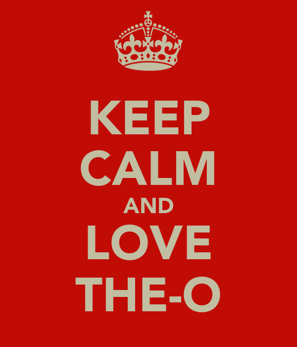 KEEP CALM AND LOVE THE-O