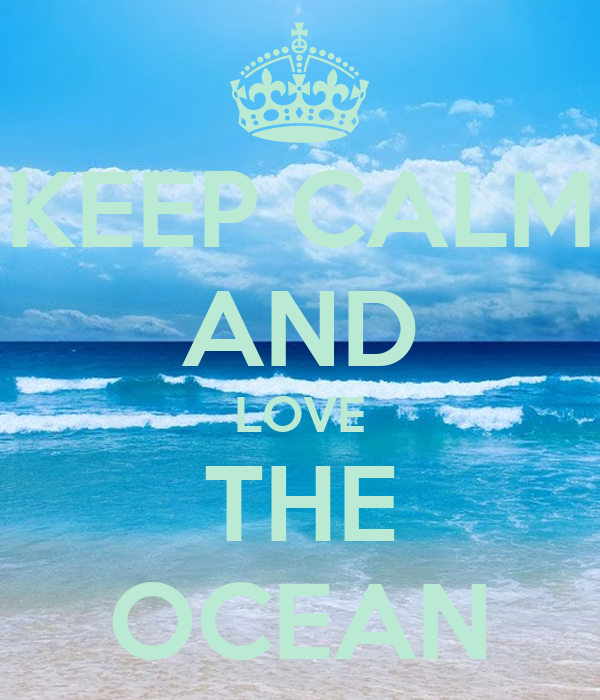 KEEP CALM AND LOVE THE OCEAN