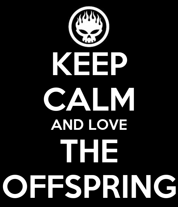 KEEP CALM AND LOVE THE OFFSPRING