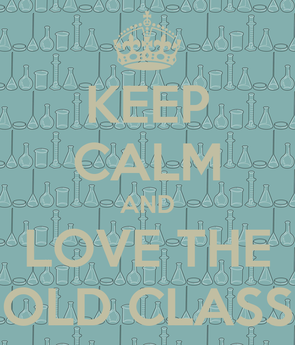 KEEP CALM AND LOVE THE OLD CLASS